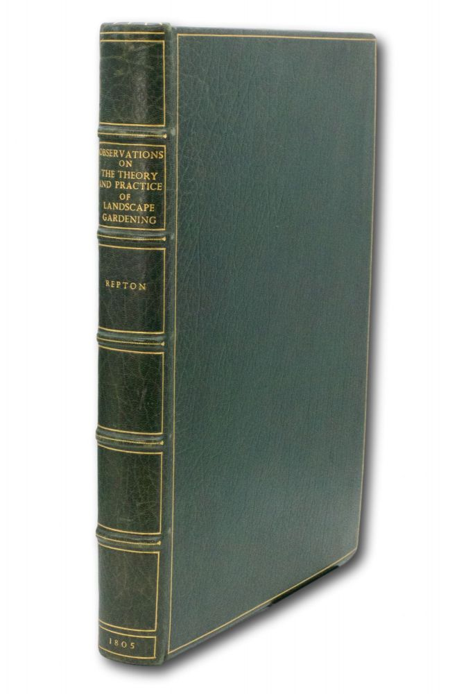 Observations on the Theory and Practice of Landscape Gardening; Including Some Remarks on Grecian and Gothic Architecture, Collected from Various Manuscripts, in the Possession of the Different Noblemen and Gentlemen, For Whose Use They Were Originally Written; The Whole Tending To Establish Fixed Principles In The Respective Arts. Humphrey Repton.