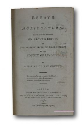 Essays on Agriculture: Occasioned by Reading Mr. Stone's Report on the Present State of that Science in the County of Lincoln. By a Native of that County.