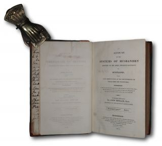 An Account of the Husbandry Adopted in the More Improved Districts of Scotland; With Some Observations on the Improvements of Which They are Susceptible. Drawn Up For The Consideration The Board Of Agriculture, With A View Of Explaining How Far Those Systems Are Applicable To The Less Cultivated Parts In England, And Scotland. By The Right Honourable Sir John Sinclair, Bart. President Of The Board Of Agriculture.